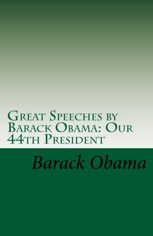 Great Speeches by Barack Obama: Our 44th President