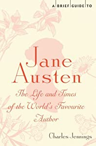 A Brief Guide to Jane Austen: The Life and Times of the World's Favourite Author