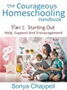 The Courageous Homeschooling Handbook: Part 1: Starting Out: Help, Support And Encouragement
