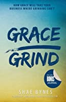 Grace Over Grind: How Grace Will Take Your Business Where Grinding Can't