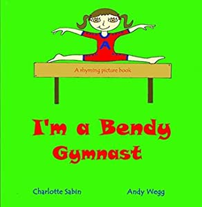 I'm a Bendy Gymnast: funny rhyming bedtime story - picture book about Gymnastics / beginner reader (from the creator of I'm a Pretty Ballerina) (Playing Dressing Up Picture Books)