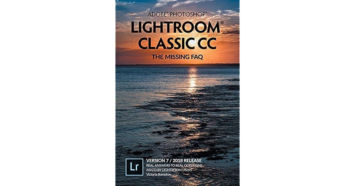 Adobe Photoshop Lightroom Classic CC - The Missing FAQ