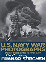 United States Navy War Photographs: Pearl Harbor to Tokyo Bay