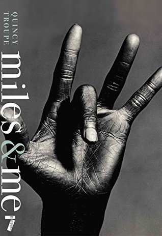 Miles & Me: Miles Davis, the man, the musician, and his friendship with the journalist and poet Quincy Troupe