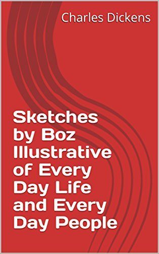 Sketches by Boz Illustrative of Every Day Life and Every Day People
