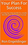 Your Plan For Success: A step-by-step guide to set goals and create the life you are meant to live