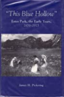 This Blue Hollow: Estes Park, The Early Years, 1859 1915
