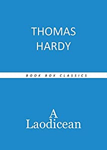 A LAODICEAN by Thomas Hardy author of Tess of the d'Urbervilles, Far From the Madding Crowd, Jude the Obscure, The Mayor of Casterbridge, The Well-Beloved (Annotated)