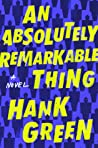 An Absolutely Remarkable Thing (An Absolutely Remarkable Thing, #1) - Hank Green