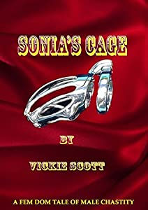 SONIA'S CAGE: A FEM DOM TAKE OF MALE CHASTITY