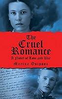 The Cruel Romance: A Novel of Love and War