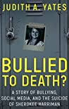 Bullied to Death?: A Story Of Bullying, Social Media, And The Suicide Of Sherokee Harriman