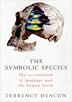 The Symbolic Species: The Co-evolution of Language and the Human Brain