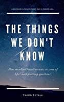 The Things We don't Know: How mankind found answers to some of life's most pressing questions. (A Shared Human Future) (Volume 1)