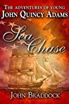 Sea Chase: The Adventures of Young John Quincy Adams