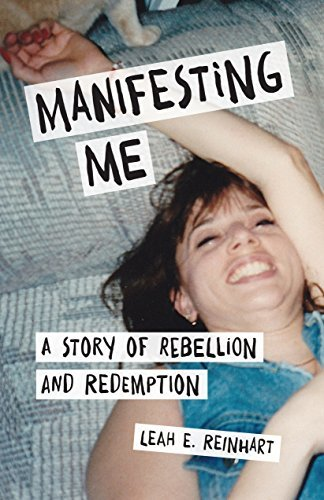 Manifesting Me A Story of Rebellion and Redemption