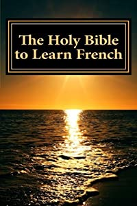 The Holy Bible to Learn French: Bilingual Book