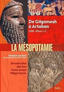 La Mésopotamie - De Gilgamesh à Artaban (3000 - 120 av. J.-C.)