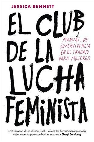 El club de la lucha feminista: Manual de supervivencia en el trabajo para mujeres