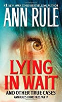 Lying in Wait and Other True Cases - Ann Rule's Crime Files: Vol 17