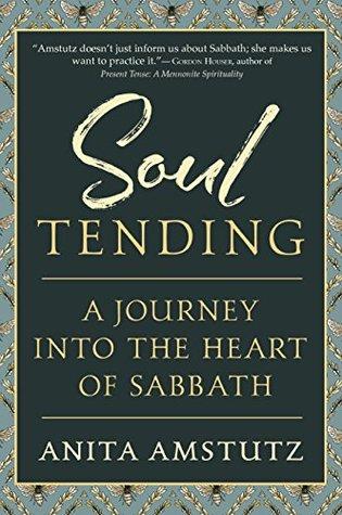 Soul Tending: Journey Into the Heart of Sabbath
