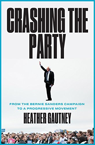 Crashing the Party From the Bernie Sanders Campaign to a Progressive Movement