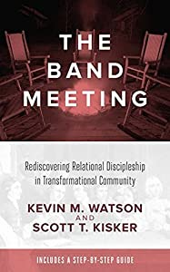 The Band Meeting: Rediscovering Relational Discipleship in Transformational Community