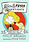 Barking Up the Wrong Tree: Stick and Fetch Investigate (Stick and Fetch Adventures, #1)
