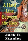 A Hard Line Between The Rios: The Texas Ranger Chronicles Vol. 3