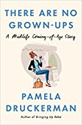 There Are No Grown-ups: A Midlife Comin…