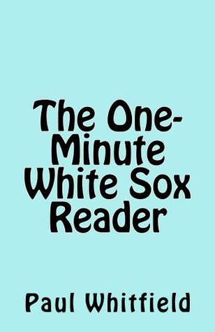 The One-Minute White Sox Reader Paul Whitfield