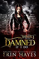 Damned if I Do (The Harker Trilogy #1)
