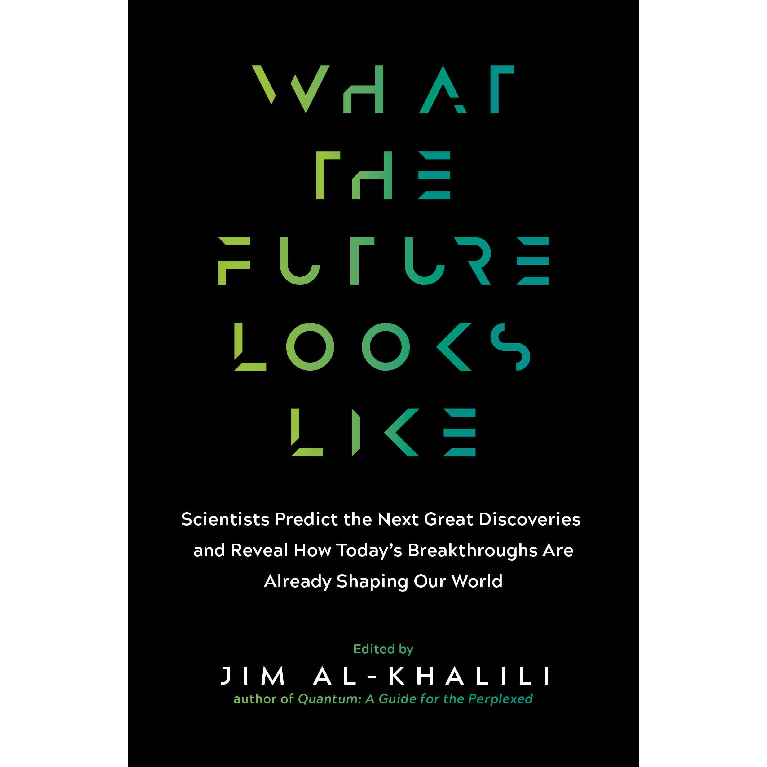 What the Future Looks Like: Leading Science Experts Reveal the