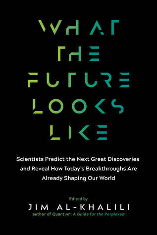 What the Future Looks Like: Leading Science Experts Reveal the Surprising Discoveries and Ingenious Solutions That Are Shaping Our World