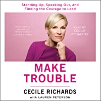 Make Trouble: Standing Up, Speaking Out, and Finding the Courage to Lead - My Life Story