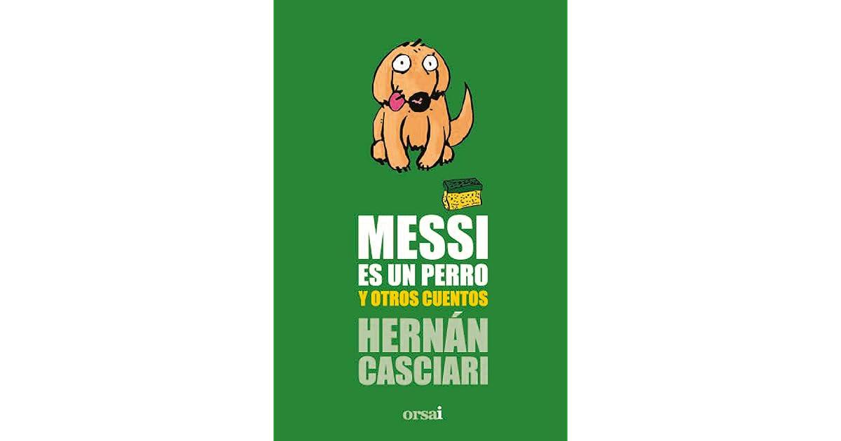 Messi Es Un Perro Y Otros Cuentos By Hernán Casciari