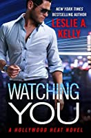 Watching You (Hollywood Heat Book 1)