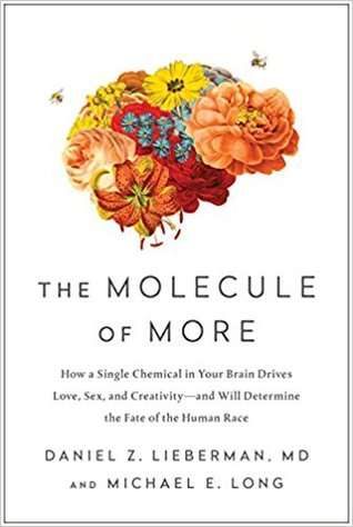 The Molecule of More: How a Single Chemical in Your Brain Drives Love, Sex, and Creativity--and Will Determine the Fate of the Human Race