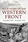 Four Years on the Western Front, November 1914 - November 1918