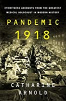 Pandemic 1918: Eyewitness Accounts from the Greatest Medical Holocaust in Modern History