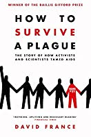 How to Survive a Plague: The Story of How Activists and Scientists Tamed AIDS