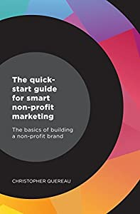 The quick-start guide for smart non-profit marketing: The basics of building a non-profit brand