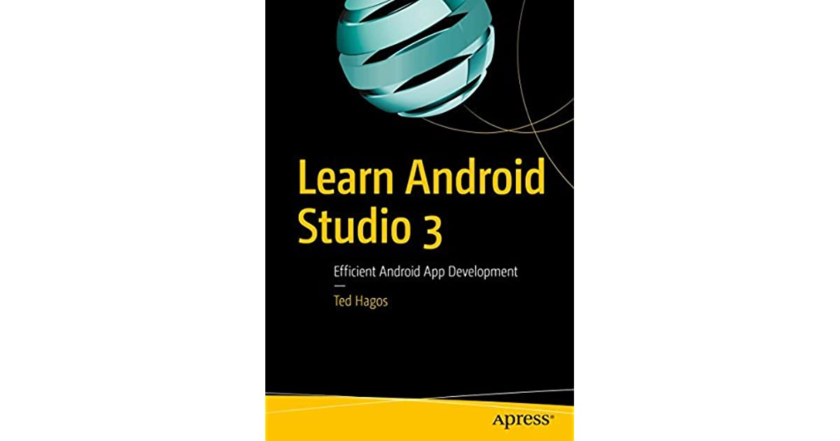 Learn Android Studio 3 : Efficient Android App Development by Ted Hagos