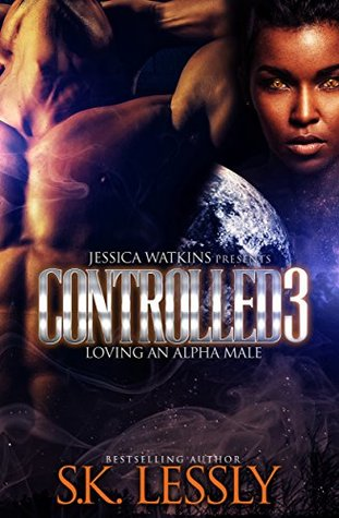 Controlled 3 - Loving An Alpha Male: The Finale