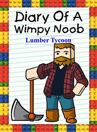Diary Of A Wimpy Noob Lumber Tycoon By Nooby Lee