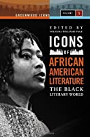 Icons of African American Literature: The Black Literary World (Greenwood Icons)
