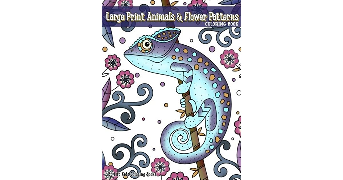 Large Print Animals & Flower Patterns Coloring Book (Premium Adult Coloring  Books) By Lilt Kids Coloring Books
