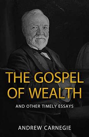 The Gospel of Wealth and Other Writings by Andrew Carnegie