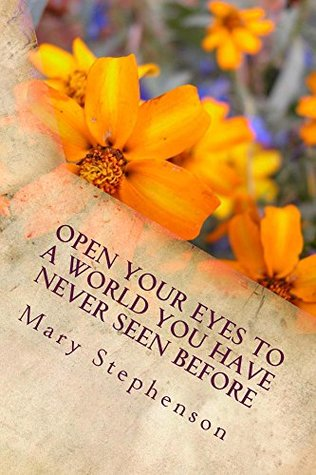 Open Your Eyes To A World You Have Never Seen Before: I want to open your eyes to a world you have never seen before. Looking through eyes that see how beautiful the world really is.