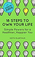 18 Steps to Own Your Life: Simple Powers for a Healthier, Happier You (My Instruction Manual)
